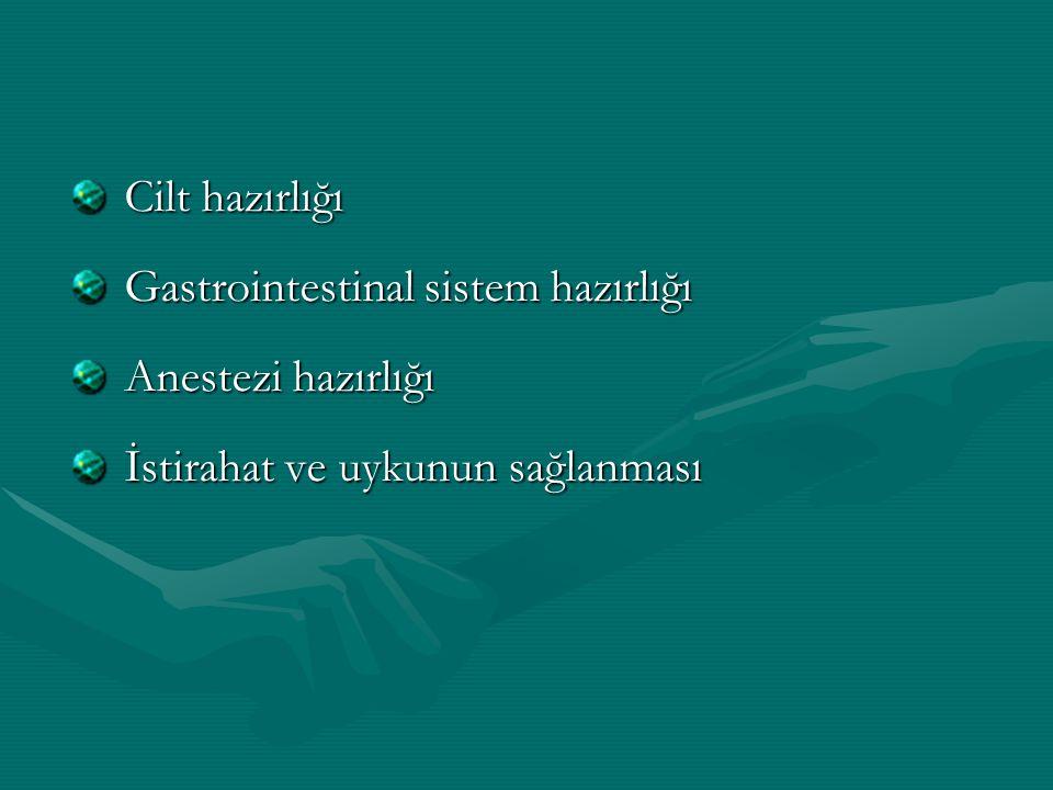 Cilt hazırlığı Cilt hazırlığı Gastrointestinal sistem hazırlığı Gastrointestinal sistem hazırlığı Anestezi hazırlığı Anestezi hazırlığı İstirahat ve u