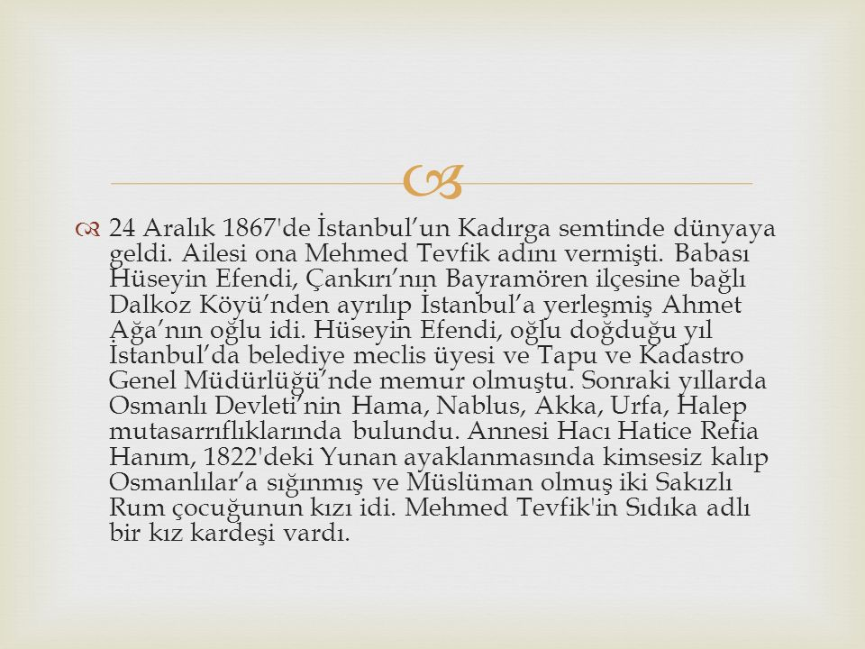   24 Aralık 1867 de İstanbul'un Kadırga semtinde dünyaya geldi.