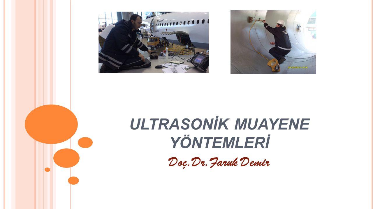 ULTRASONİK MUAYENE YÖNTEMLERİ Doç.Dr.Faruk Demir