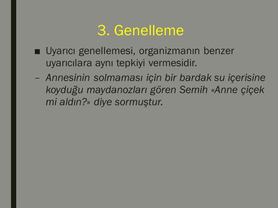 3. Genelleme ■Uyarıcı genellemesi, organizmanın benzer uyarıcılara aynı tepkiyi vermesidir.