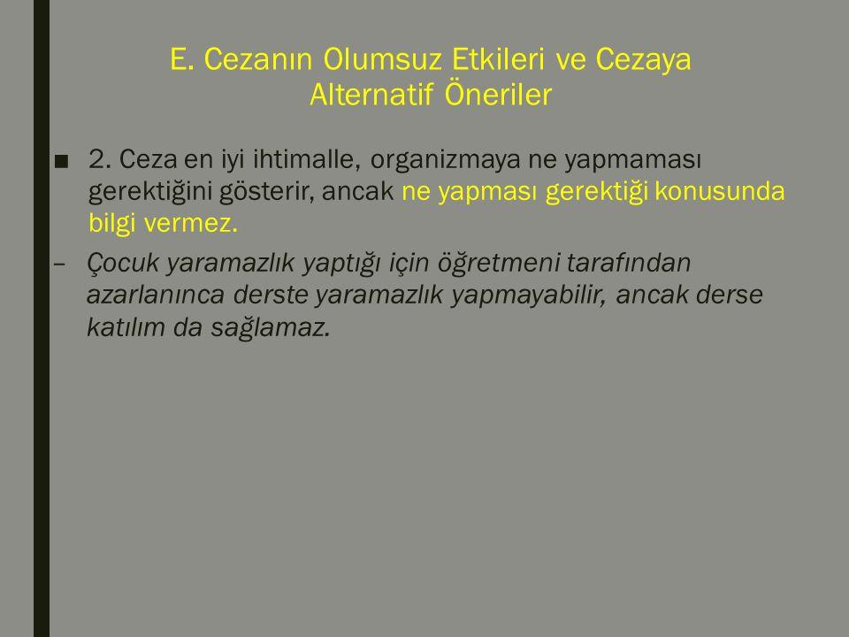 E. Cezanın Olumsuz Etkileri ve Cezaya Alternatif Öneriler ■2. Ceza en iyi ihtimalle, organizmaya ne yapmaması gerektiğini gösterir, ancak ne yapması g