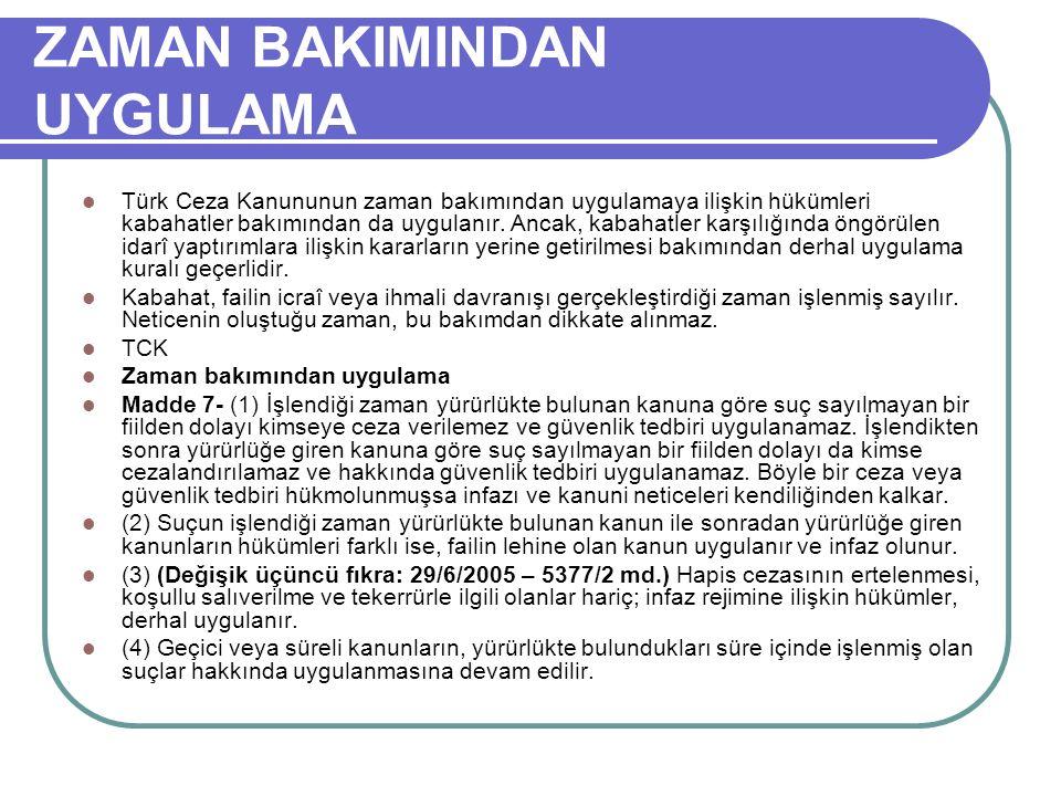 ZAMAN BAKIMINDAN UYGULAMA Türk Ceza Kanununun zaman bakımından uygulamaya ilişkin hükümleri kabahatler bakımından da uygulanır.