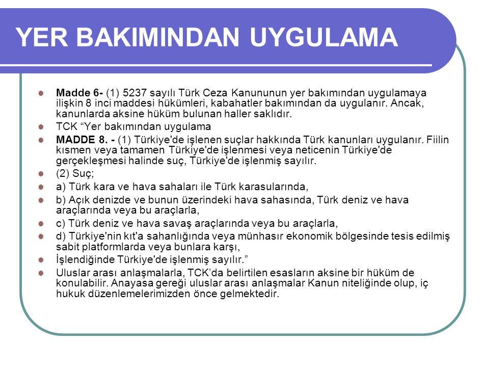 YER BAKIMINDAN UYGULAMA Madde 6- (1) 5237 sayılı Türk Ceza Kanununun yer bakımından uygulamaya ilişkin 8 inci maddesi hükümleri, kabahatler bakımından da uygulanır.
