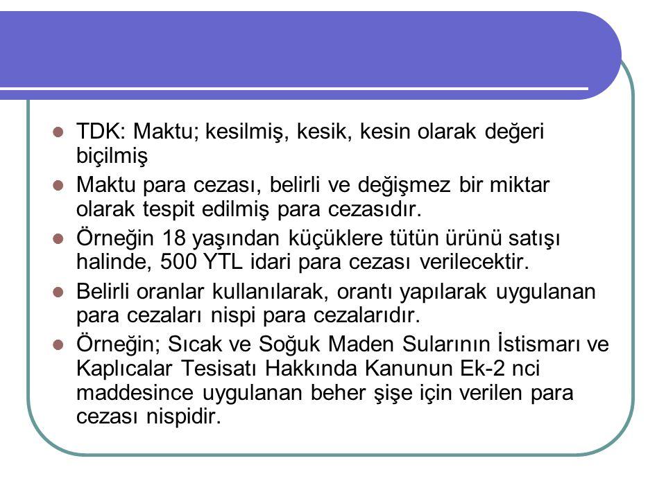 TDK: Maktu; kesilmiş, kesik, kesin olarak değeri biçilmiş Maktu para cezası, belirli ve değişmez bir miktar olarak tespit edilmiş para cezasıdır.