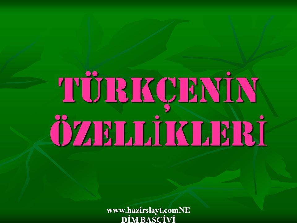 www.hazirslayt.comNE DİM BAŞÇİVİ Türkçe asıllı sözcüklerde uzun ünlü yoktur.