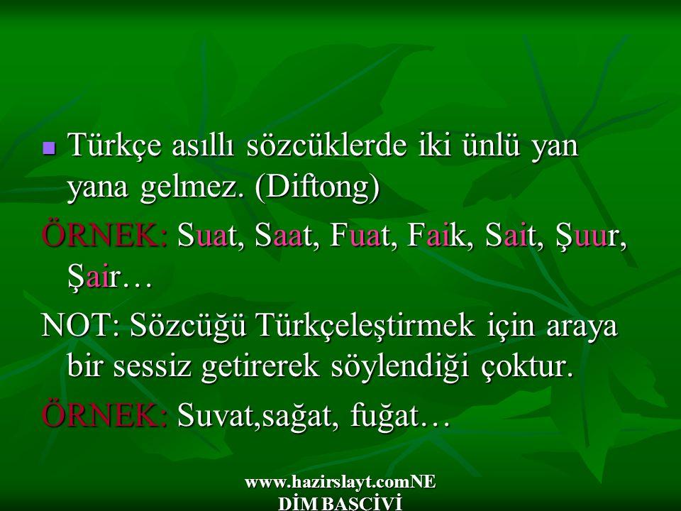 www.hazirslayt.comNE DİM BAŞÇİVİ Türkçe asıllı sözcüklerde iki ünlü yan yana gelmez. (Diftong) Türkçe asıllı sözcüklerde iki ünlü yan yana gelmez. (Di