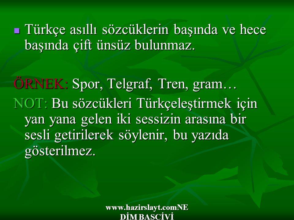 www.hazirslayt.comNE DİM BAŞÇİVİ Türkçe asıllı sözcüklerin başında ve hece başında çift ünsüz bulunmaz.