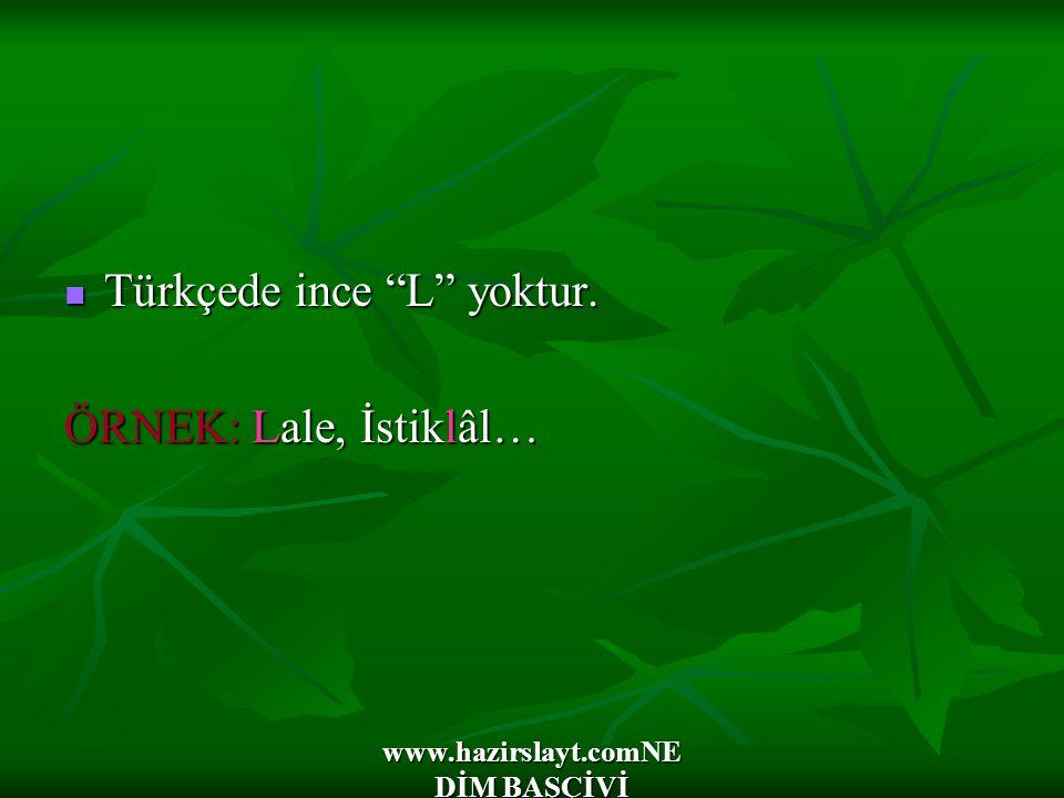 """www.hazirslayt.comNE DİM BAŞÇİVİ Türkçede ince """"L"""" yoktur. Türkçede ince """"L"""" yoktur. ÖRNEK: Lale, İstiklâl…"""