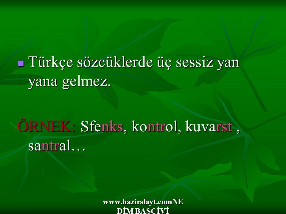 www.hazirslayt.comNE DİM BAŞÇİVİ Türkçe sözcüklerde üç sessiz yan yana gelmez. Türkçe sözcüklerde üç sessiz yan yana gelmez. ÖRNEK: Sfenks, kontrol, k