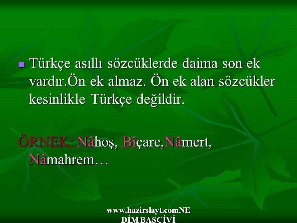 www.hazirslayt.comNE DİM BAŞÇİVİ Türkçe asıllı sözcüklerde daima son ek vardır.Ön ek almaz. Ön ek alan sözcükler kesinlikle Türkçe değildir. Türkçe as