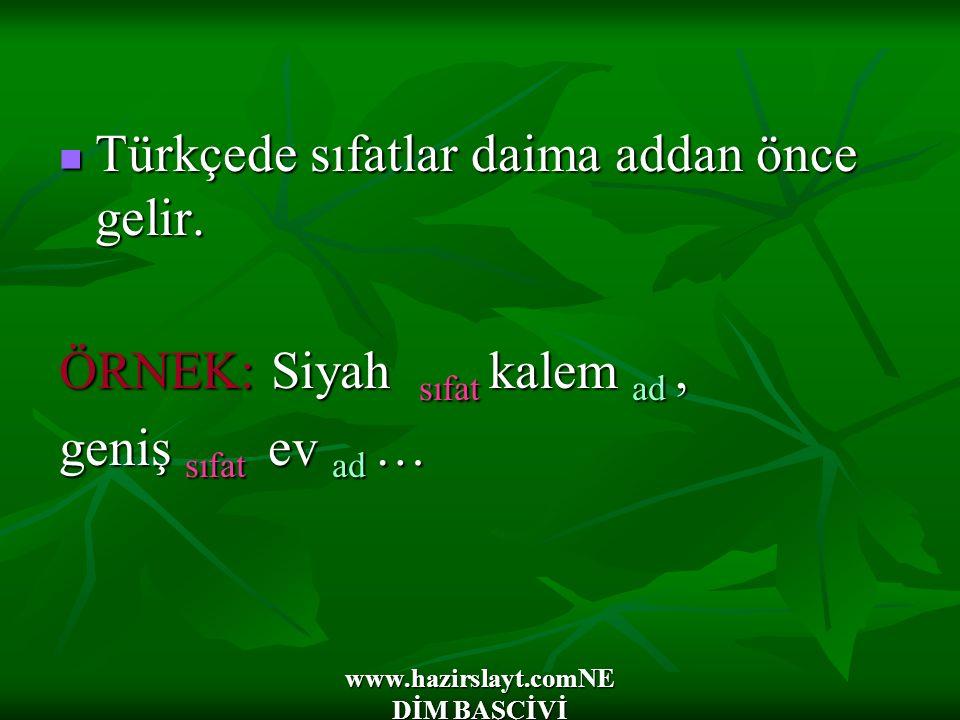 www.hazirslayt.comNE DİM BAŞÇİVİ Türkçede sıfatlar daima addan önce gelir. Türkçede sıfatlar daima addan önce gelir. ÖRNEK: Siyah sıfat kalem ad, geni
