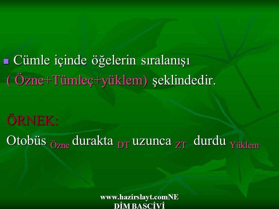www.hazirslayt.comNE DİM BAŞÇİVİ Cümle içinde öğelerin sıralanışı Cümle içinde öğelerin sıralanışı ( Özne+Tümleç+yüklem) şeklindedir. ( Özne+Tümleç+yü