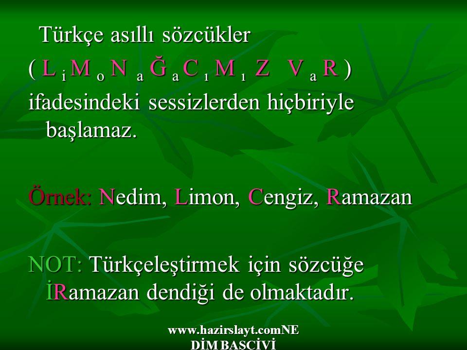 www.hazirslayt.comNE DİM BAŞÇİVİ Türkçe asıllı sözcükler Türkçe asıllı sözcükler ( L i M o N a Ğ a C ı M ı Z V a R ) ifadesindeki sessizlerden hiçbiri