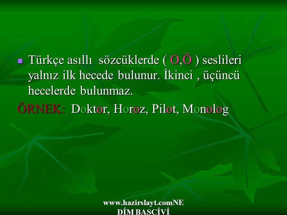 www.hazirslayt.comNE DİM BAŞÇİVİ Türkçe asıllı sözcüklerde ( O,Ö ) seslileri yalnız ilk hecede bulunur. İkinci, üçüncü hecelerde bulunmaz. Türkçe asıl