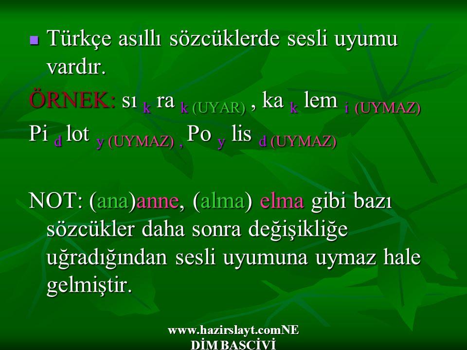 www.hazirslayt.comNE DİM BAŞÇİVİ Türkçe asıllı sözcüklerde sesli uyumu vardır. Türkçe asıllı sözcüklerde sesli uyumu vardır. ÖRNEK: sı k ra k (UYAR),
