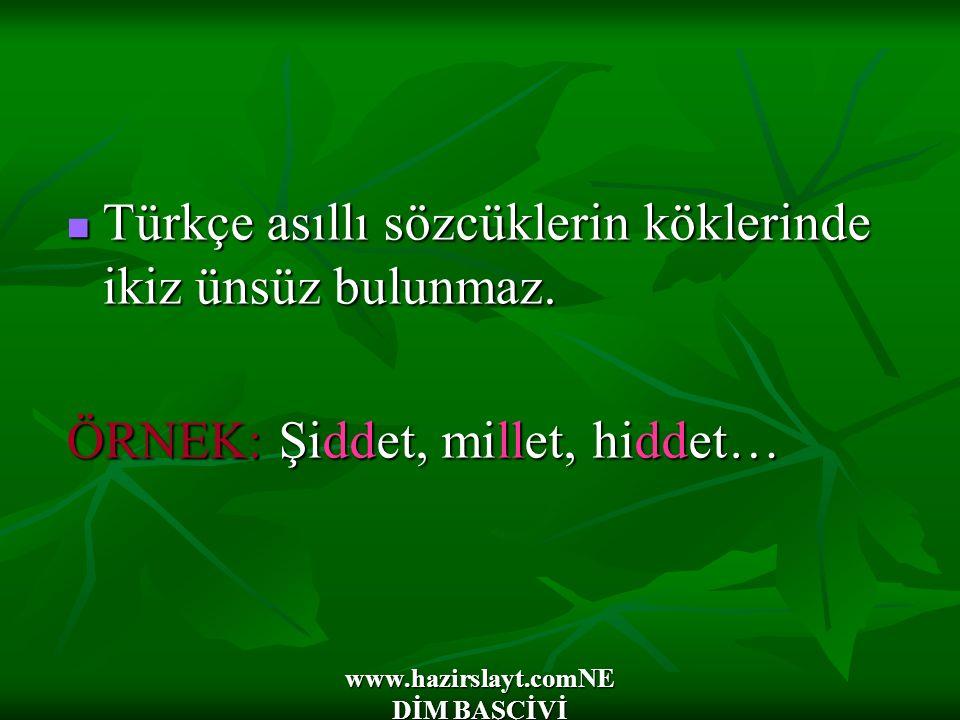www.hazirslayt.comNE DİM BAŞÇİVİ Türkçe asıllı sözcüklerin köklerinde ikiz ünsüz bulunmaz. Türkçe asıllı sözcüklerin köklerinde ikiz ünsüz bulunmaz. Ö