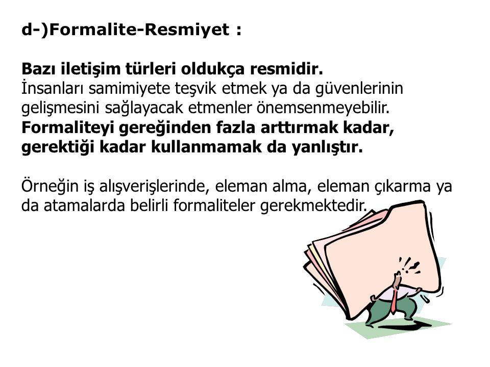 d-)Formalite-Resmiyet : Bazı iletişim türleri oldukça resmidir.