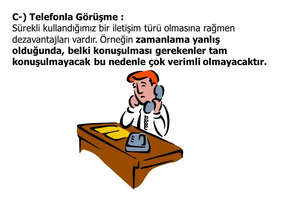 C-) Telefonla Görüşme : Sürekli kullandığımız bir iletişim türü olmasına rağmen dezavantajları vardır.