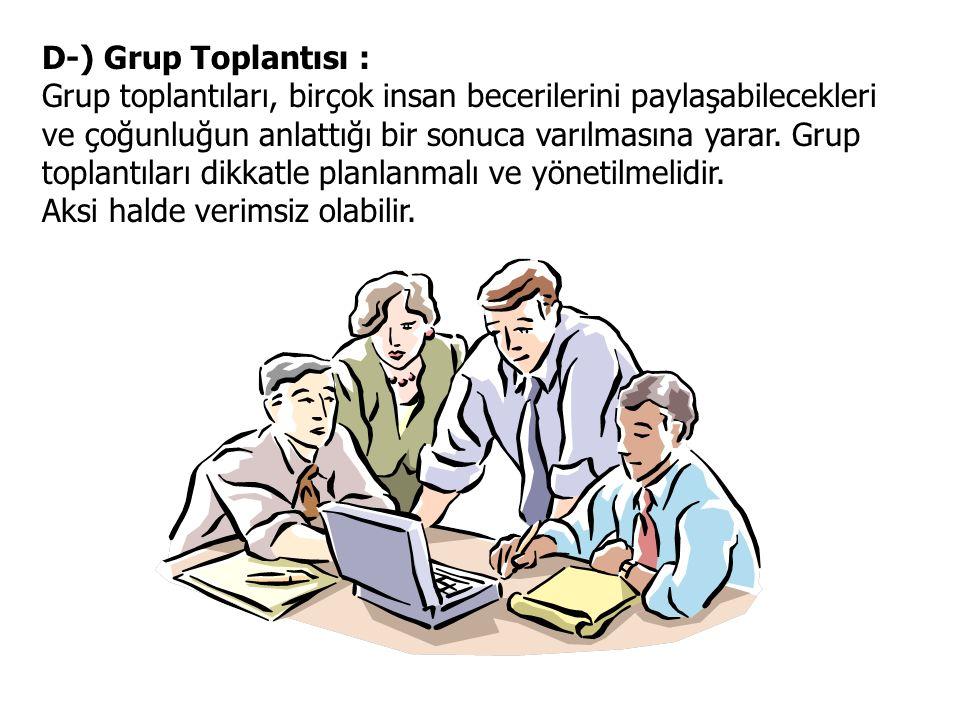 D-) Grup Toplantısı : Grup toplantıları, birçok insan becerilerini paylaşabilecekleri ve çoğunluğun anlattığı bir sonuca varılmasına yarar.