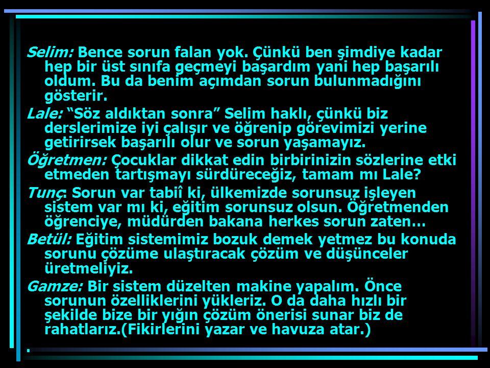 Selim: Bence sorun falan yok. Çünkü ben şimdiye kadar hep bir üst sınıfa geçmeyi başardım yani hep başarılı oldum. Bu da benim açımdan sorun bulunmadı