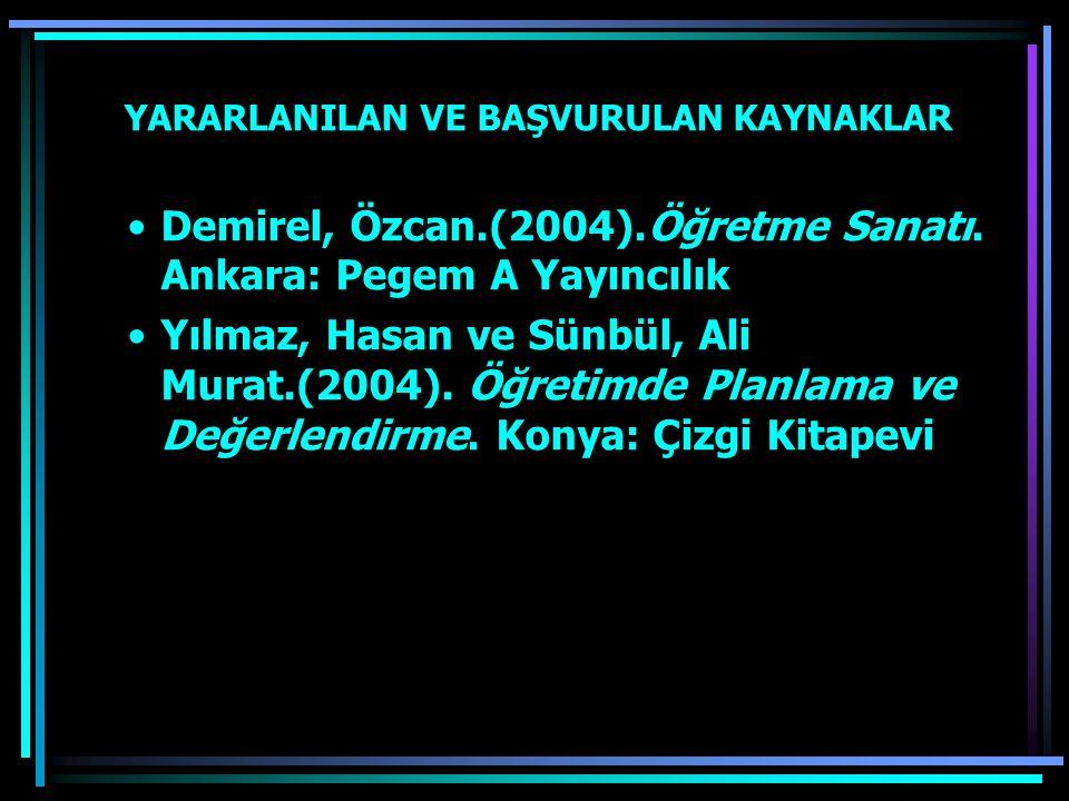 YARARLANILAN VE BAŞVURULAN KAYNAKLAR Demirel, Özcan.(2004).Öğretme Sanatı. Ankara: Pegem A Yayıncılık Yılmaz, Hasan ve Sünbül, Ali Murat.(2004). Öğret