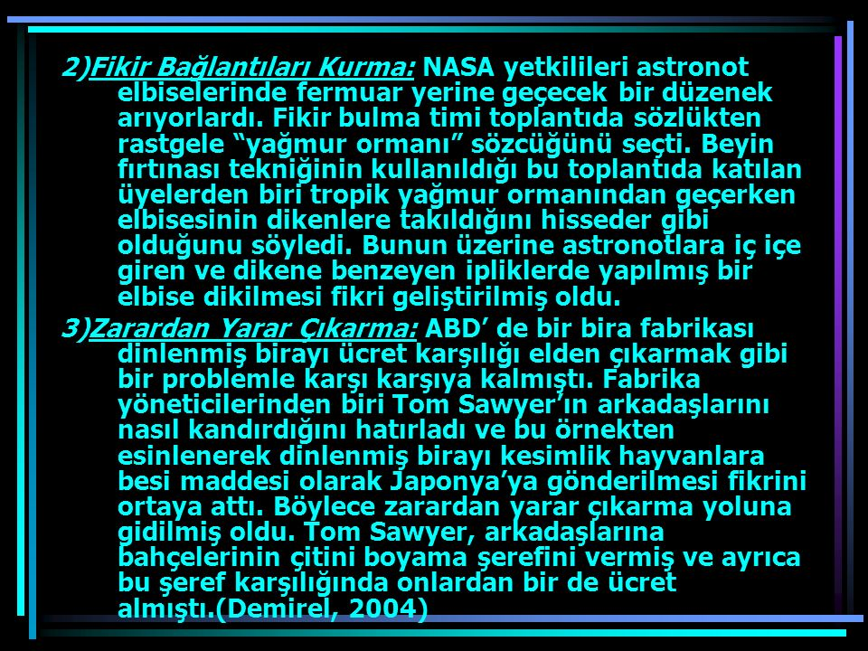 2)Fikir Bağlantıları Kurma: NASA yetkilileri astronot elbiselerinde fermuar yerine geçecek bir düzenek arıyorlardı. Fikir bulma timi toplantıda sözlük