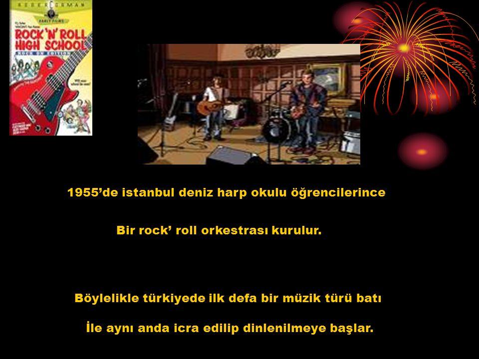 1955'de istanbul deniz harp okulu öğrencilerince Bir rock' roll orkestrası kurulur. Böylelikle türkiyede ilk defa bir müzik türü batı İle aynı anda ic