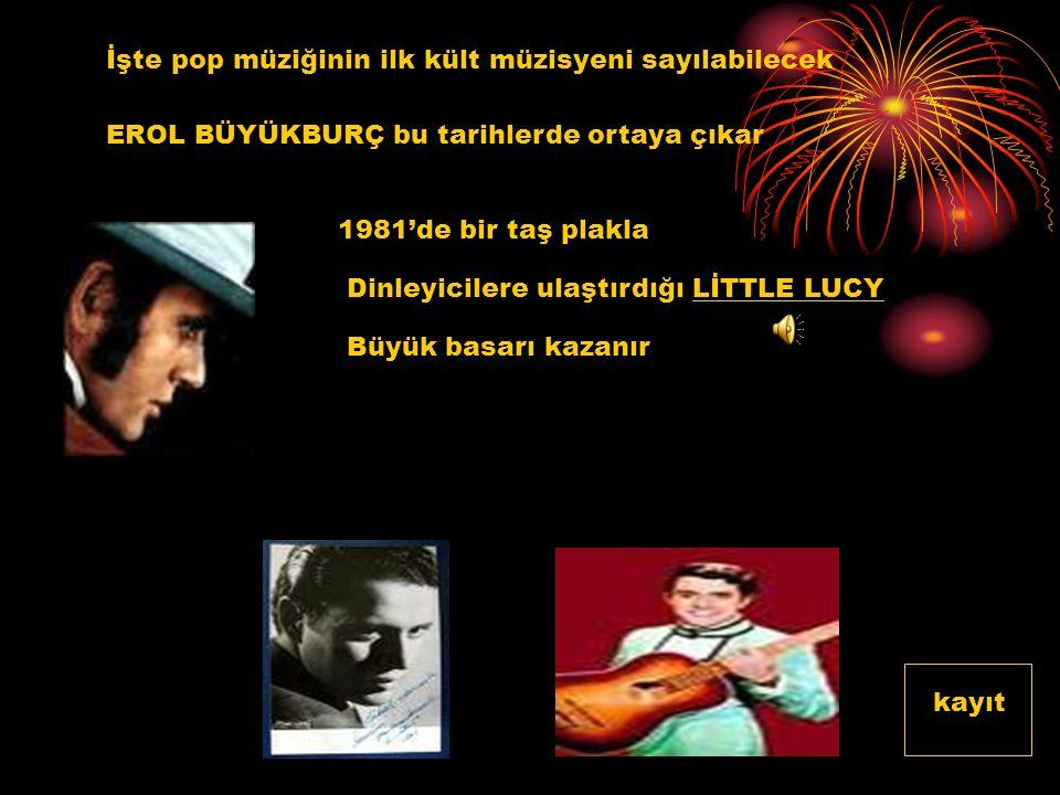 Türkçe söylenmiş ilk pop şarkısı; FECRİ EBCİOĞLU'na aittir.