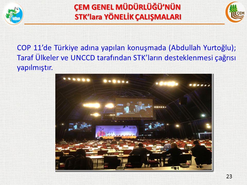 COP 11'de Türkiye adına yapılan konuşmada (Abdullah Yurtoğlu); Taraf Ülkeler ve UNCCD tarafından STK'ların desteklenmesi çağrısı yapılmıştır.