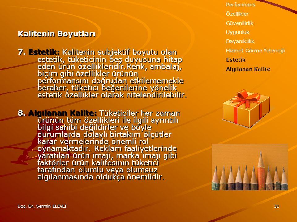 Doç. Dr. Sermin ELEVLİ31 Kalitenin Boyutları 7. Estetik: Kalitenin subjektif boyutu olan estetik, tüketicinin beş duyusuna hitap eden ürün özellikleri