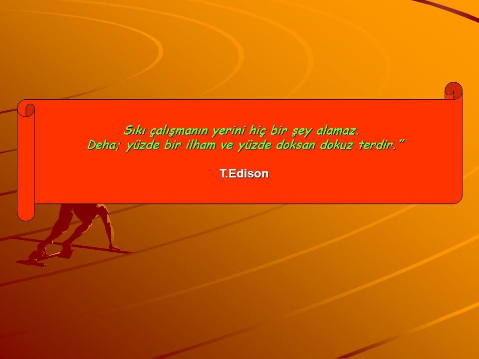 """Sıkı çalışmanın yerini hiç bir şey alamaz. Deha; yüzde bir ilham ve yüzde doksan dokuz terdir."""" T.Edison"""