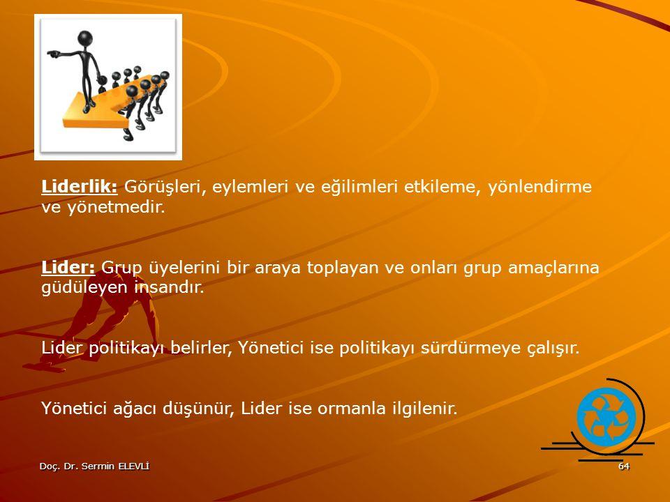 Doç. Dr. Sermin ELEVLİ64 Liderlik: Görüşleri, eylemleri ve eğilimleri etkileme, yönlendirme ve yönetmedir. Lider: Grup üyelerini bir araya toplayan ve