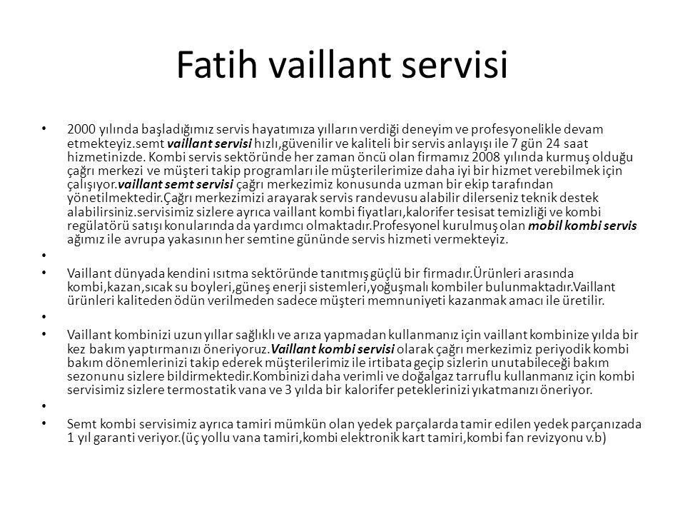 Fatih vaillant servisi 2000 yılında başladığımız servis hayatımıza yılların verdiği deneyim ve profesyonelikle devam etmekteyiz.semt vaillant servisi hızlı,güvenilir ve kaliteli bir servis anlayışı ile 7 gün 24 saat hizmetinizde.