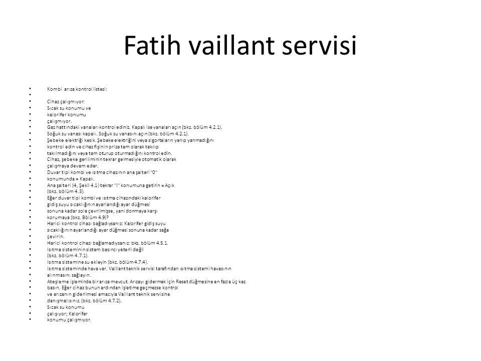Fatih vaillant servisi Kombi arıza kontrol listesi: Cihaz çalışmıyor: Sıcak su konumu ve kalorifer konumu çalışmıyor.