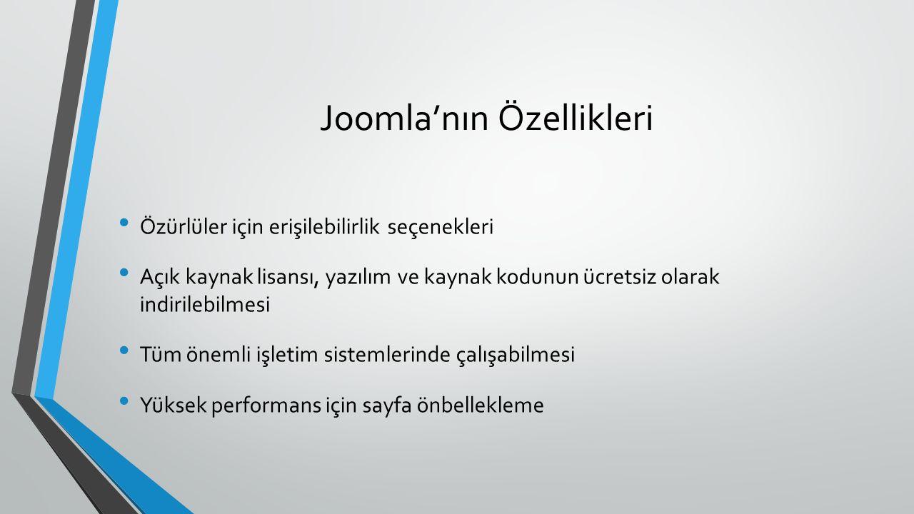 Joomla'nın Özellikleri Özürlüler için erişilebilirlik seçenekleri Açık kaynak lisansı, yazılım ve kaynak kodunun ücretsiz olarak indirilebilmesi Tüm önemli işletim sistemlerinde çalışabilmesi Yüksek performans için sayfa önbellekleme