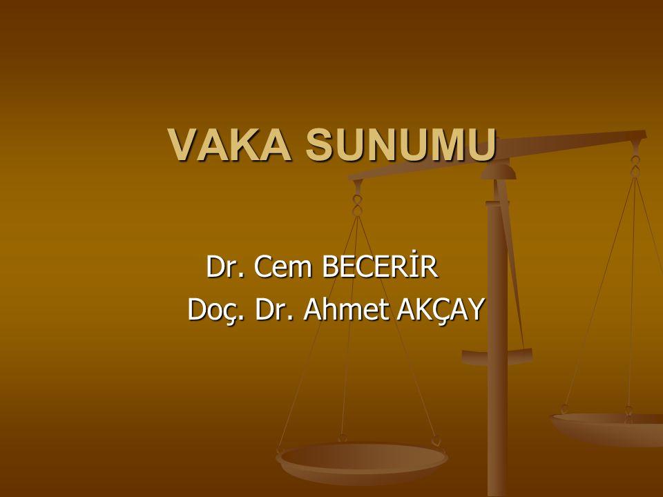 VAKA SUNUMU Dr. Cem BECERİR Dr. Cem BECERİR Doç. Dr. Ahmet AKÇAY