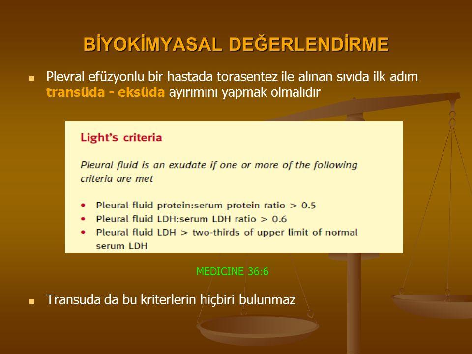 BİYOKİMYASAL DEĞERLENDİRME Plevral efüzyonlu bir hastada torasentez ile alınan sıvıda ilk adım transüda - eksüda ayırımını yapmak olmalıdır Transuda da bu kriterlerin hiçbiri bulunmaz MEDICINE 36:6