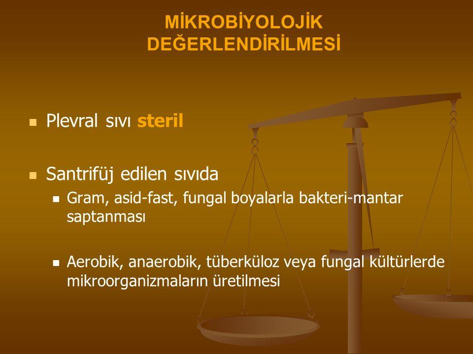 MİKROBİYOLOJİK DEĞERLENDİRİLMESİ Plevral sıvı steril Santrifüj edilen sıvıda Gram, asid-fast, fungal boyalarla bakteri-mantar saptanması Aerobik, anaerobik, tüberküloz veya fungal kültürlerde mikroorganizmaların üretilmesi