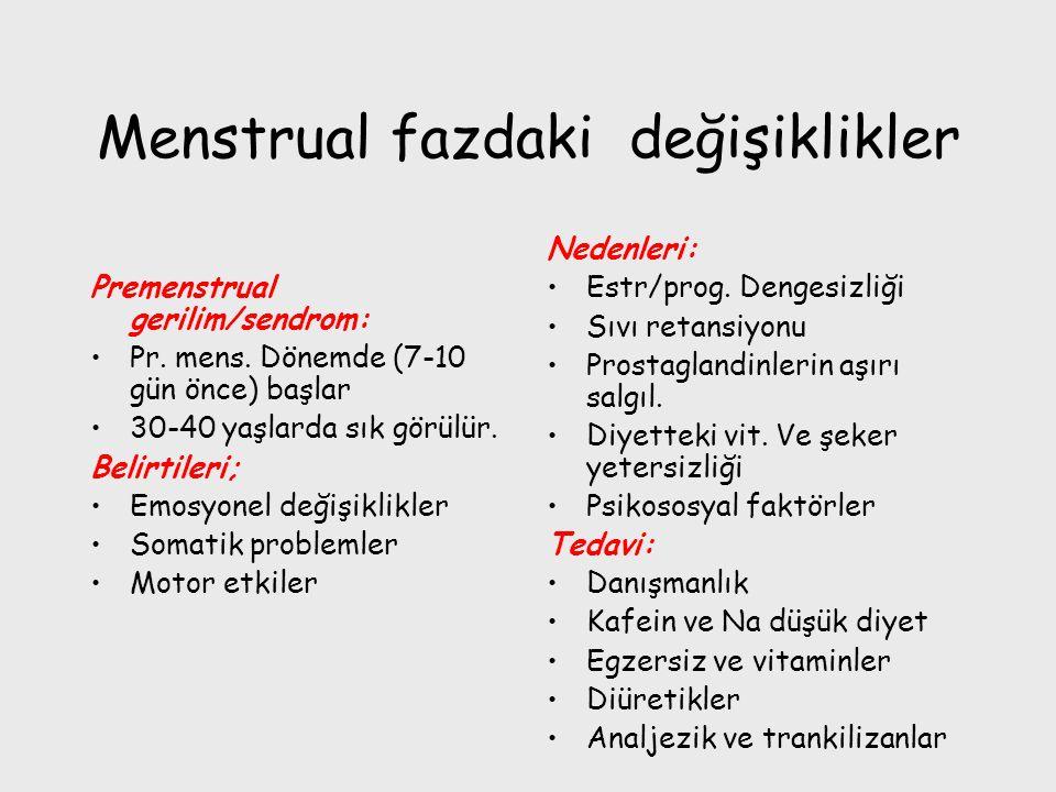 Menstrual fazdaki değişiklikler Premenstrual gerilim/sendrom: Pr. mens. Dönemde (7-10 gün önce) başlar 30-40 yaşlarda sık görülür. Belirtileri; Emosyo
