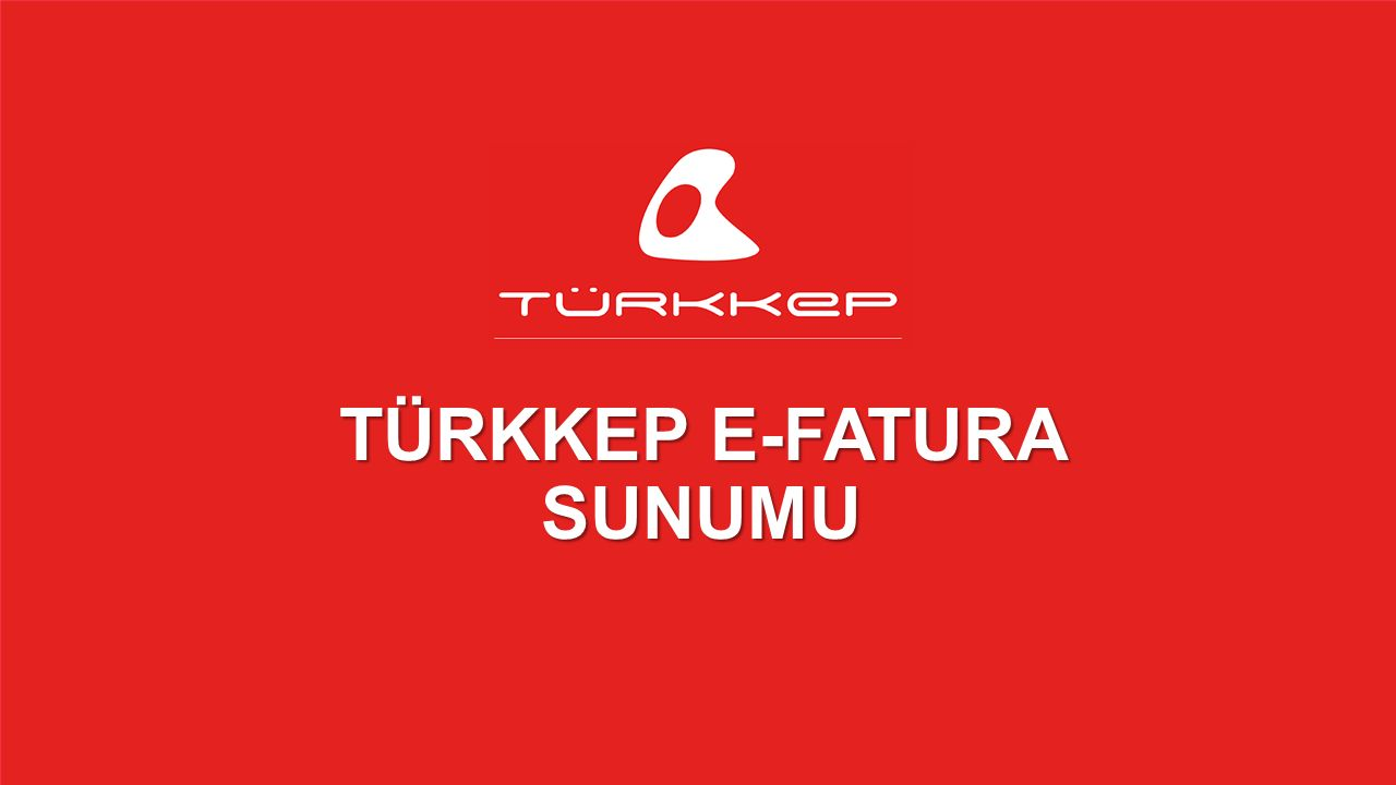 © 2009-2013 TÜRKKEP, Hizmete Özel, Tüm Hakları Saklıdır TÜRKKEP E-FATURA SUNUMU