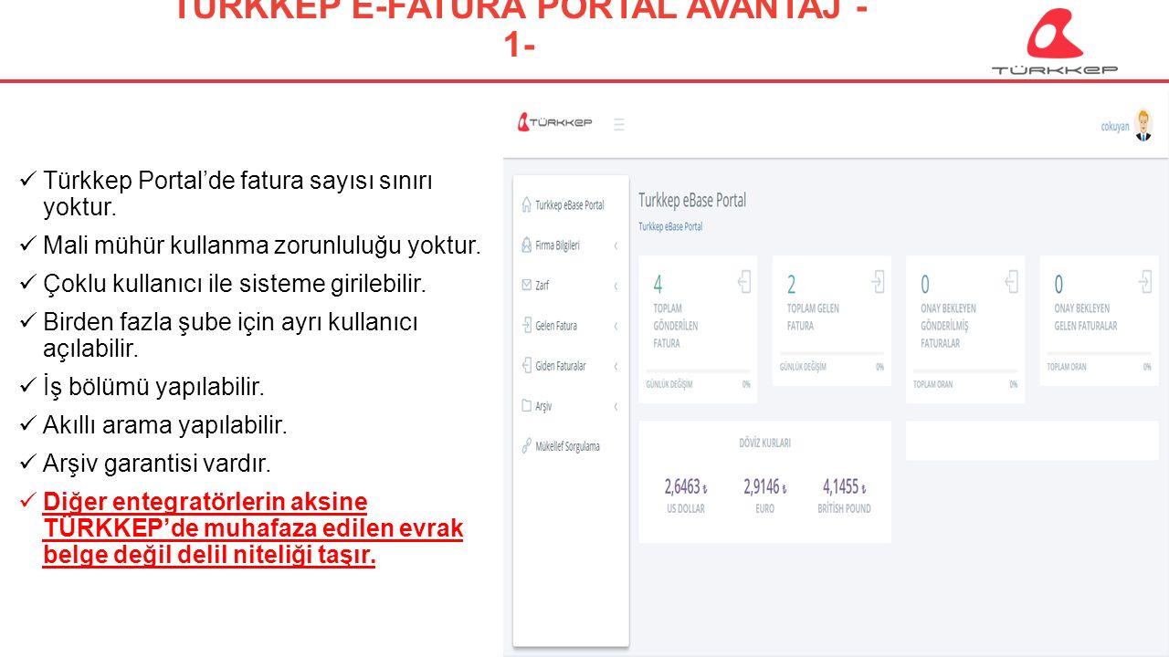 © 2009-2013 TÜRKKEP, Hizmete Özel, Tüm Hakları Saklıdır TÜRKKEP E-FATURA PORTAL AVANTAJ - 1- Türkkep Portal'de fatura sayısı sınırı yoktur.