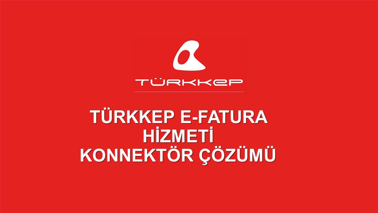 © 2009-2013 TÜRKKEP, Hizmete Özel, Tüm Hakları Saklıdır TÜRKKEP E-FATURA HİZMETİ KONNEKTÖR ÇÖZÜMÜ