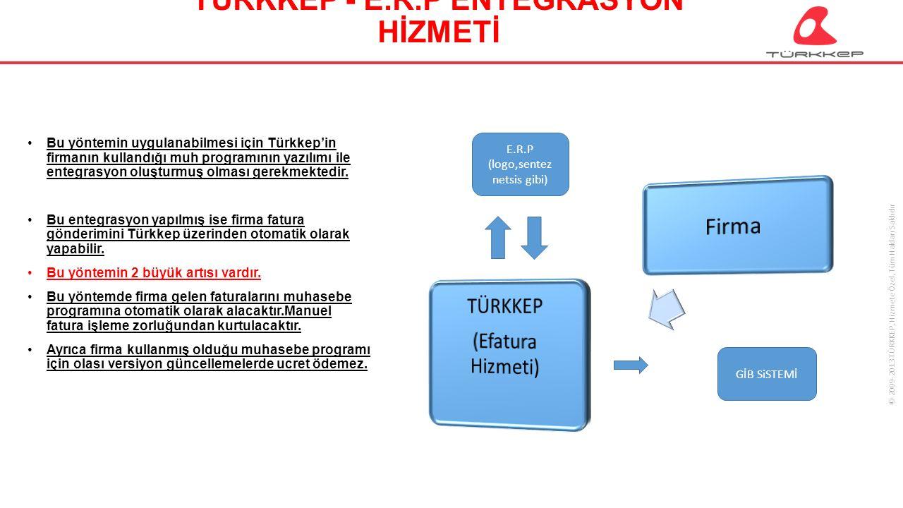 © 2009-2013 TÜRKKEP, Hizmete Özel, Tüm Hakları Saklıdır TÜRKKEP - E.R.P ENTEGRASYON HİZMETİ Bu yöntemin uygulanabilmesi için Türkkep'in firmanın kullandığı muh programının yazılımı ile entegrasyon oluşturmuş olması gerekmektedir.
