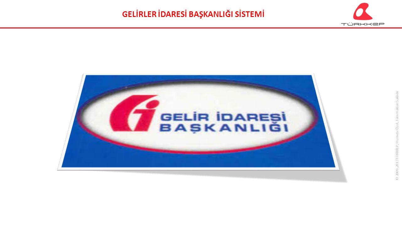 © 2009-2013 TÜRKKEP, Hizmete Özel, Tüm Hakları Saklıdır GELİRLER İDARESİ BAŞKANLIĞI SİSTEMİ