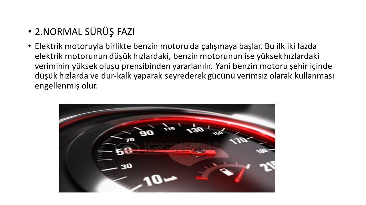 2.NORMAL SÜRÜŞ FAZI Elektrik motoruyla birlikte benzin motoru da çalışmaya başlar.