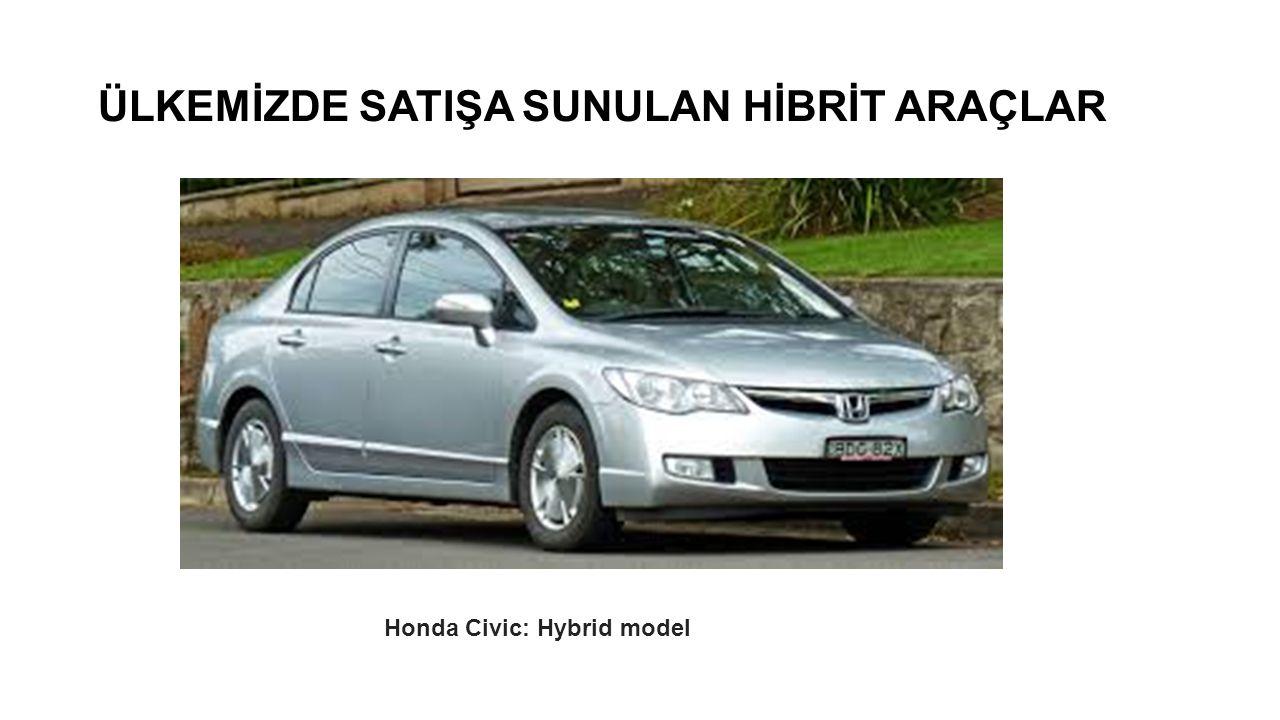 ÜLKEMİZDE SATIŞA SUNULAN HİBRİT ARAÇLAR Honda Civic: Hybrid model