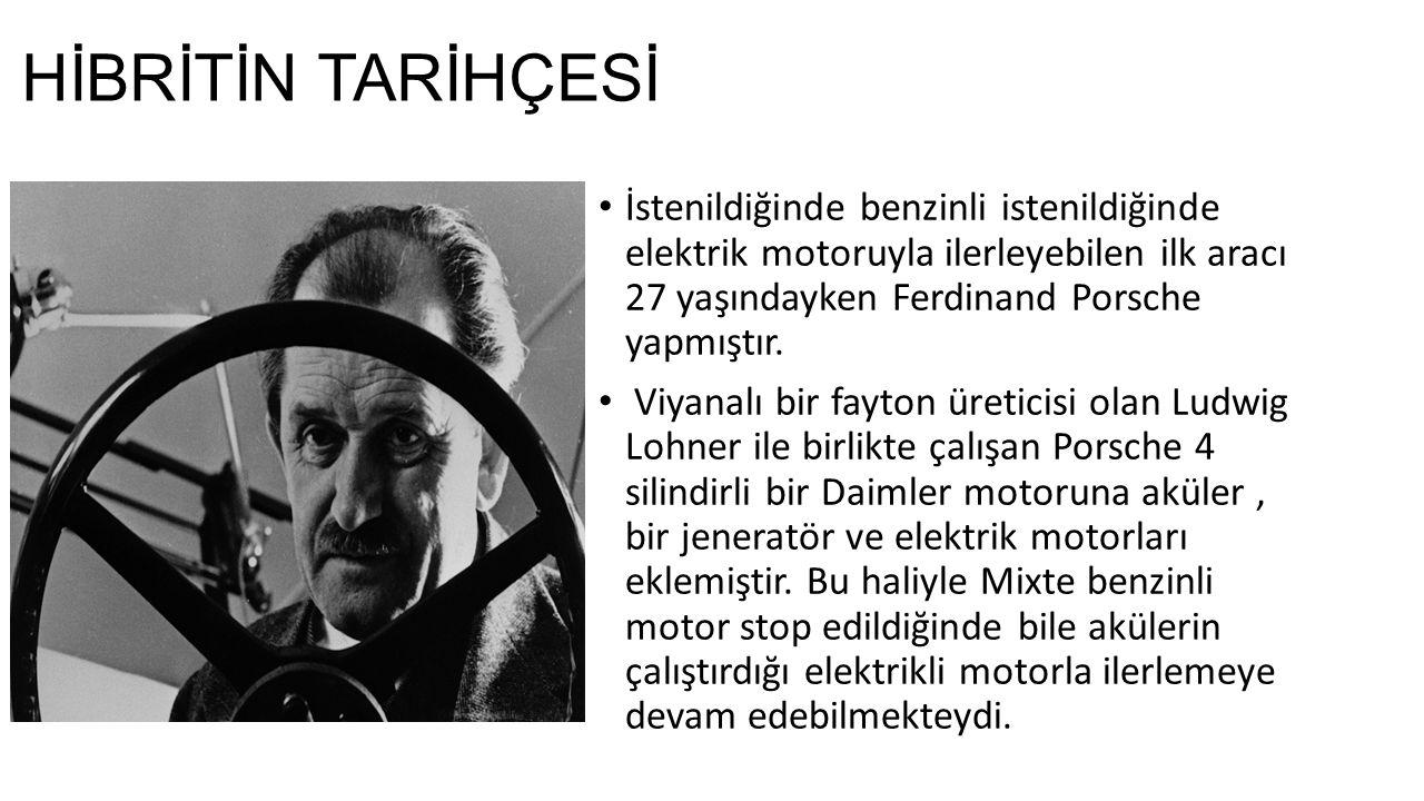 HİBRİTİN TARİHÇESİ İstenildiğinde benzinli istenildiğinde elektrik motoruyla ilerleyebilen ilk aracı 27 yaşındayken Ferdinand Porsche yapmıştır.
