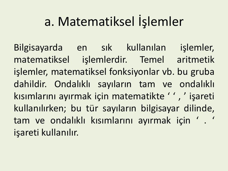 a. Matematiksel İşlemler Bilgisayarda en sık kullanılan işlemler, matematiksel işlemlerdir. Temel aritmetik işlemler, matematiksel fonksiyonlar vb. bu