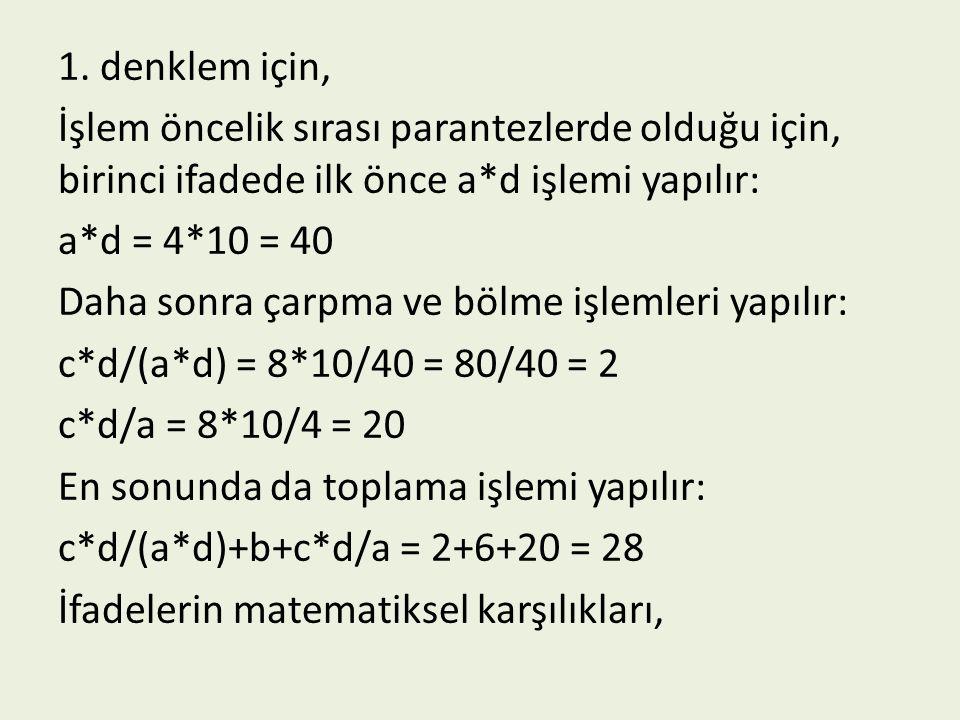 1. denklem için, İşlem öncelik sırası parantezlerde olduğu için, birinci ifadede ilk önce a*d işlemi yapılır: a*d = 4*10 = 40 Daha sonra çarpma ve böl