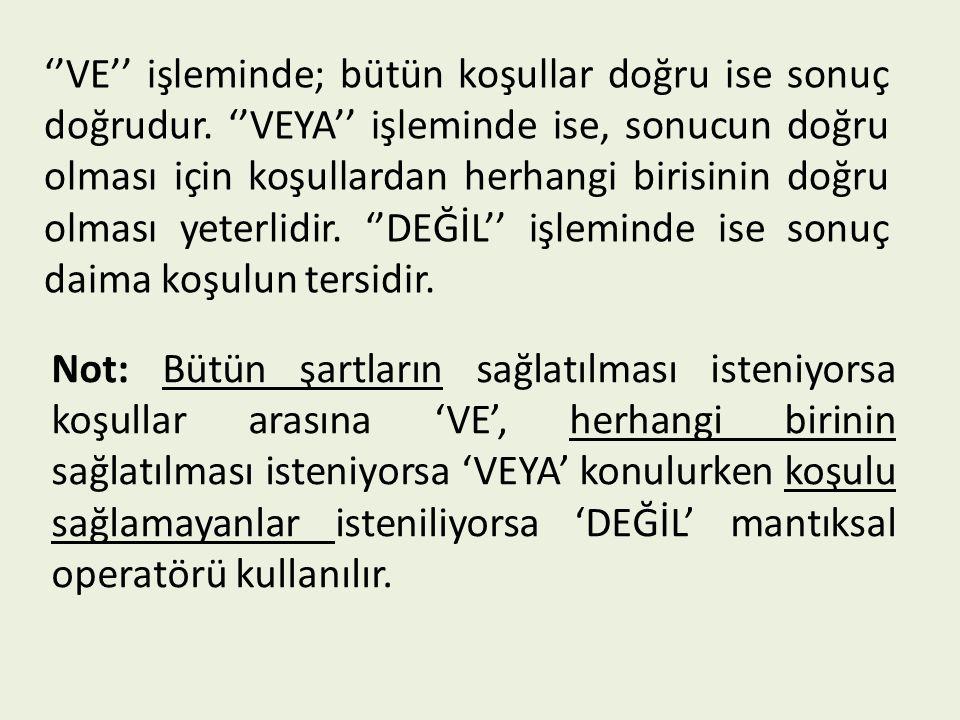 ''VE'' işleminde; bütün koşullar doğru ise sonuç doğrudur. ''VEYA'' işleminde ise, sonucun doğru olması için koşullardan herhangi birisinin doğru olma